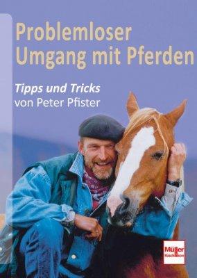 Problemloser Umgang mit Pferden - Tipps &Tricks von Peter Pfister - Bd. 1