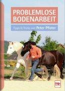 Problemlose Bodenarbeit - Tipps und Tricks von Peter Pfister - Band 2